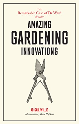 Remarkable Case of Dr Ward and Other Amazing Garden Innovations By Abigail Willis
