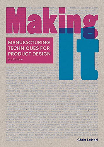 Making It, Third edition: manufacturing Techniques for Product Design By Chris Lefteri