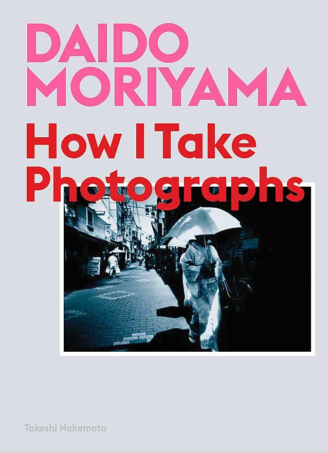 Daido Moriyama By Daido Moriyama