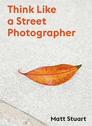 Think Like a Street Photographer By Matt Stuart