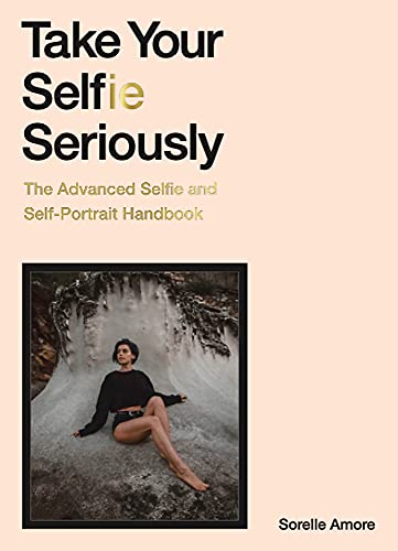 Take Your Selfie Seriously By Sorelle Amore