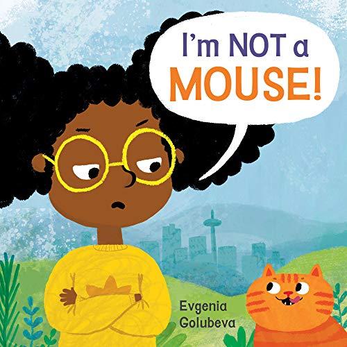 I'm NOT A Mouse! By Evgenia Golubeva