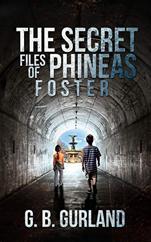 The Secret Files of Phineas Foster By G. B. Gurland