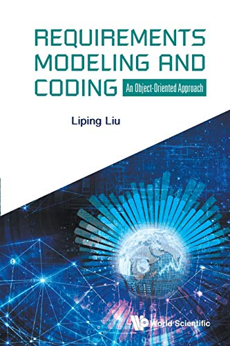 Requirements Modeling And Coding: An Object-oriented Approach By Liping Liu (The Univ Of Akron, Usa)