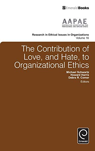 The Contribution of Love, and Hate, to Organizational Ethics By Dr Michael Schwartz