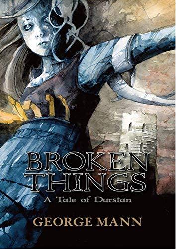 Broken Things: A Tale of Durstan By George Mann