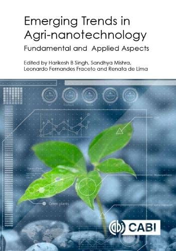 Emerging Trends in Agri-Nanotechnology By Harikesh Bahadur Singh (Banaras Hindu University, India)