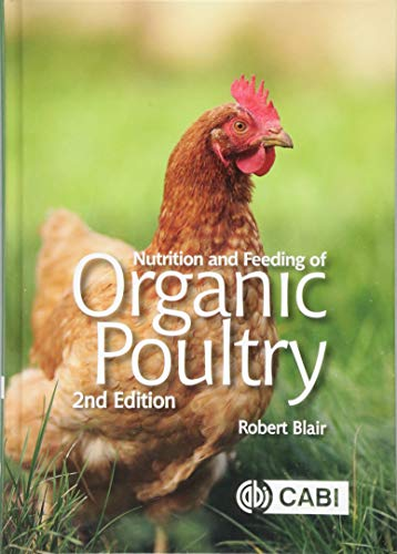 Nutrition and Feeding of Organic Poultry By Robert Blair (University of British Columbia, Canada)