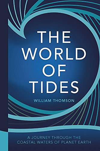 The World of Tides: A Journey Through the Coastal Waters of Planet Earth By William Thomson, Baron Kelvin