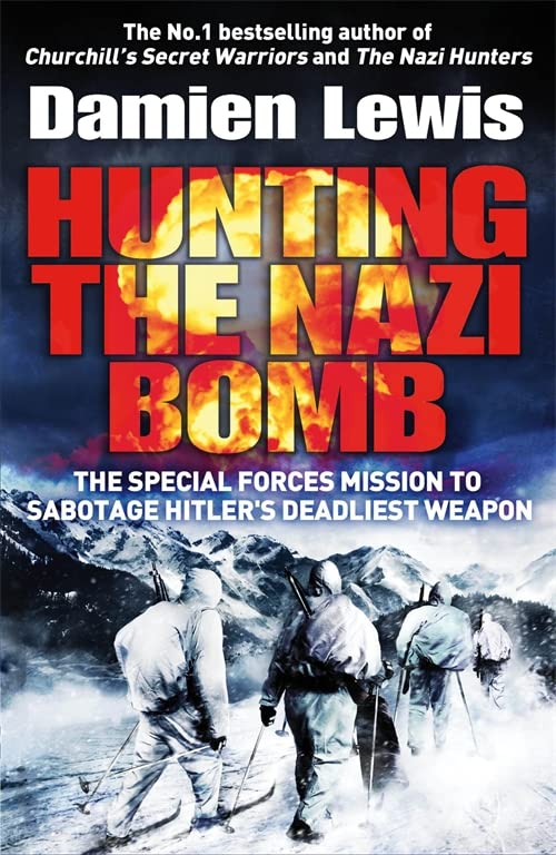 Hunting the Nazi Bomb: The Special Forces Mission to Sabotage Hitler's Deadliest Weapon by Damien Lewis