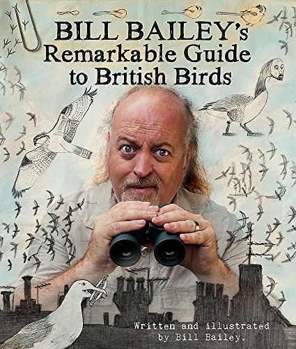 The Bill Bailey's Remarkable Guide to British Birds by Bill Bailey