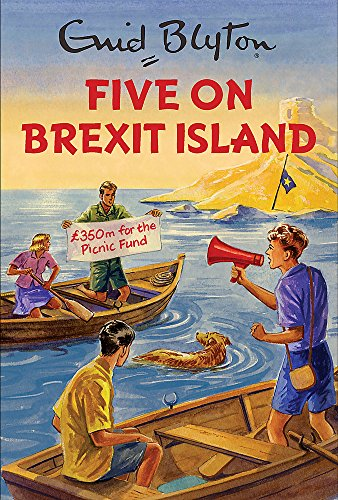 Five on Brexit Island (Enid Blyton for Grown Ups) By Bruno Vincent