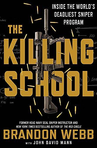 The Killing School: Inside the World's Deadliest Sniper Program By Brandon Webb