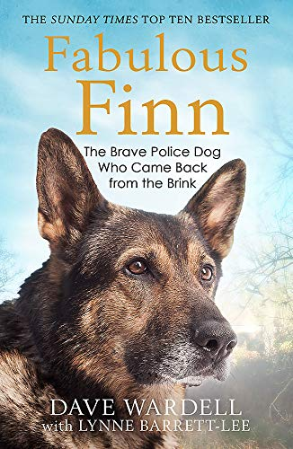 Fabulous Finn: The Brave Police Dog Who Came Back from the Brink By Dave Wardell