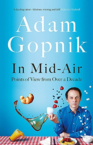 In Mid-Air: Points of View from over a Decade By Adam Gopnik