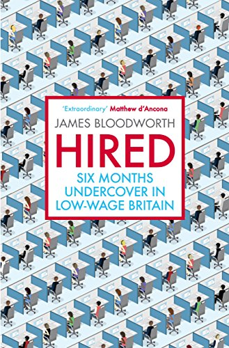 Hired: Six Months Undercover in Low-Wage Britain by James Bloodworth (Author)