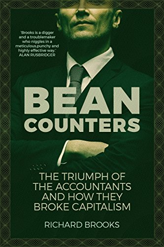 Bean Counters: The Triumph of the Accountants and How They Broke Capitalism By Richard Brooks (author of Bean Counters)