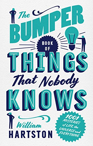 The Bumper Book of Things That Nobody Knows: 1001 Mysteries of Life, the Universe and Everything By William Hartston (Author)