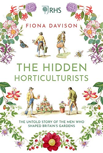 The Hidden Horticulturists: The Untold Story of the Men who Shaped Britain's Gardens By Fiona Davison
