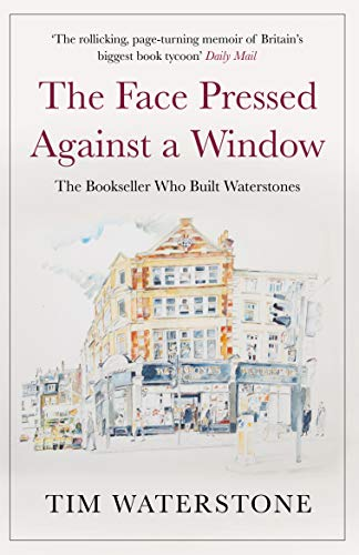The Face Pressed Against a Window By Sir Tim Waterstone