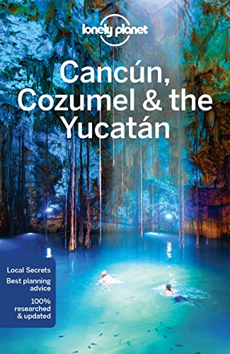 Lonely Planet Cancun, Cozumel & the Yucatan by Lonely Planet