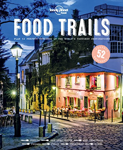 Food Trails: Plan 52 Perfect Weekends in the World's Tastiest Destinations (Lonely Planet) By Lonely Planet