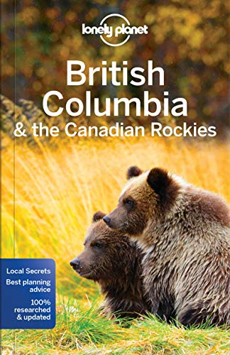 Lonely Planet British Columbia & the Canadian Rockies (Travel Guide) By Lonely Planet