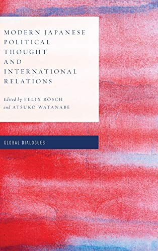 Modern Japanese Political Thought and International Relations By Felix Roesch