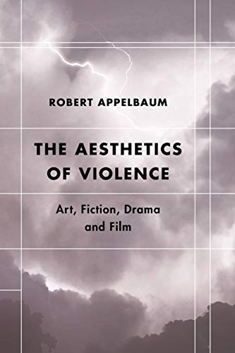 The Aesthetics of Violence By Robert Appelbaum
