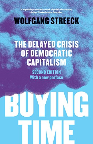 Buying Time: The Delayed Crisis of Democratic Capitalism By Wolfgang Streeck