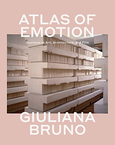 Atlas of Emotion: Journeys in Art, Architecture, and Film By Giuliana Bruno