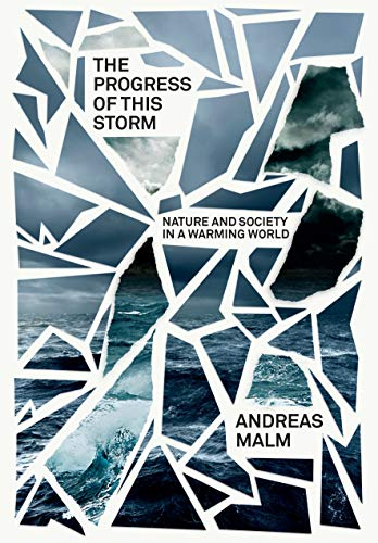 The Progress of This Storm: On the Dialectics of Society and Nature in a Warming World (Verso Futures) By Andreas Malm