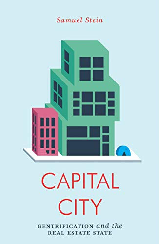 Capital City: Gentrification and the Real Estate State (Jacobin Series) By Samuel Stein