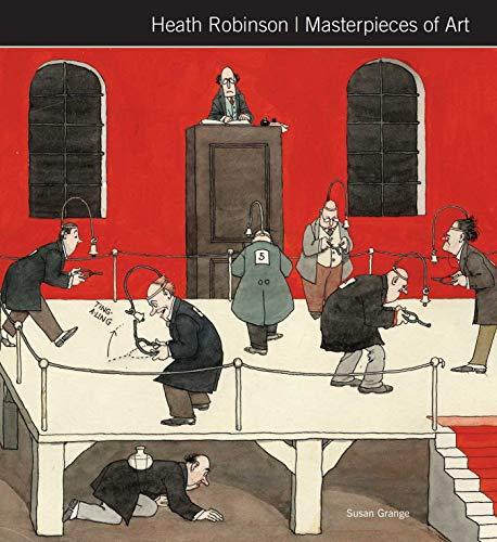 Heath Robinson Masterpieces of Art By Susan Grange