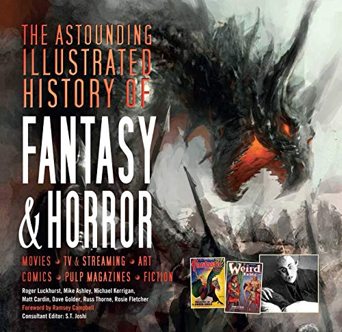 The Astounding Illustrated History of Fantasy & Horror By Consultant editor S.T. Joshi
