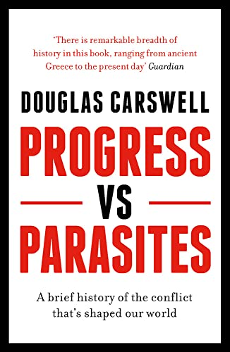 Progress Vs Parasites: A Brief History of the Conflict that's Shaped our World By Douglas Carswell