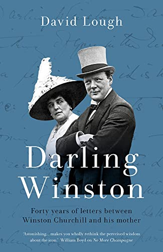 Darling Winston: Forty Years of Letters Between Winston Churchill and His Mother By David Lough