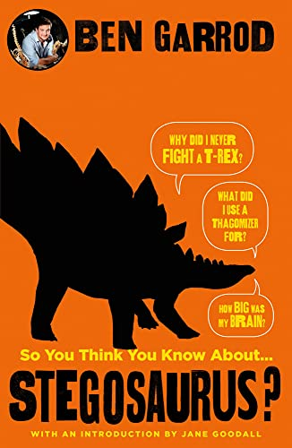 So You Think You Know About Stegosaurus? By Professor Ben Garrod
