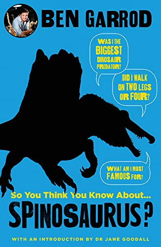 So You Think You Know About Spinosaurus? By Professor Ben Garrod