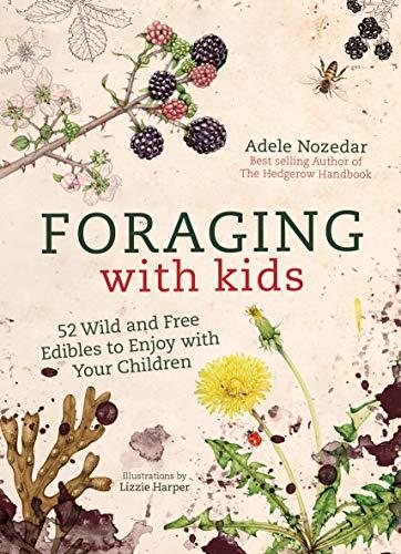 Foraging with Kids By Adele Nozedar
