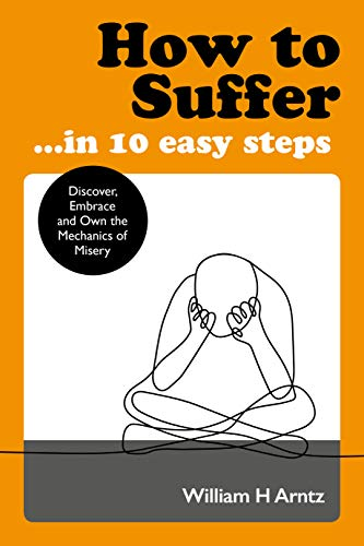 How to Suffer ... In 10 Easy Steps By William Arntz