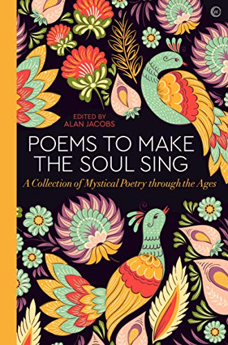 Poems to Make the Soul Sing By Alan Jacobs