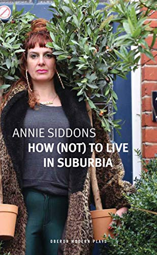 How (Not) to Live in Suburbia By Annie Siddons