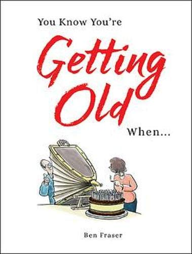 You Know You're Getting Old When... By Ben Fraser