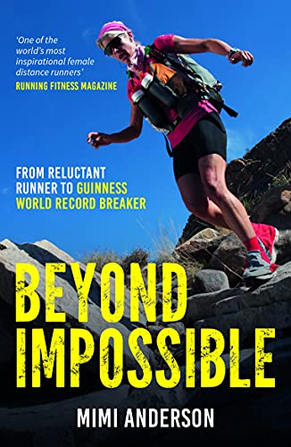 Beyond Impossible: From Reluctant Runner to Guinness World Record Breaker by Mimi Anderson