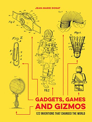 Gadgets, Games and Gizmos: 122 Inventions that Changed the World By Jean-Marie Donat