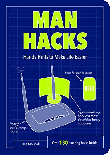 Man Hacks: Handy Hints to Make Life Easier (Life Hacks) By Dan Marshall