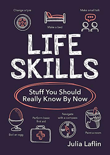 Life Skills: Stuff You Should Really Know By Now By Julia Laflin