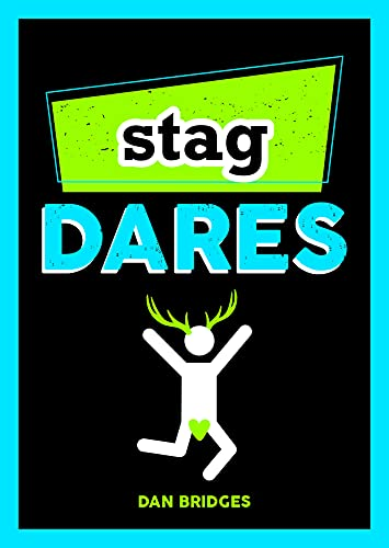 Stag Dares: A Collection of Ridiculous and Riotous Ways to Energise Any Stag Do By Dan Bridges