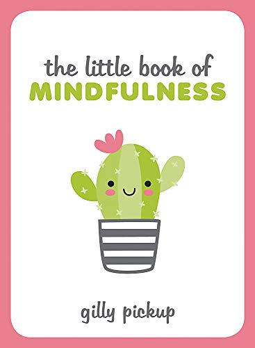 The Little Book of Mindfulness By Gilly Pickup